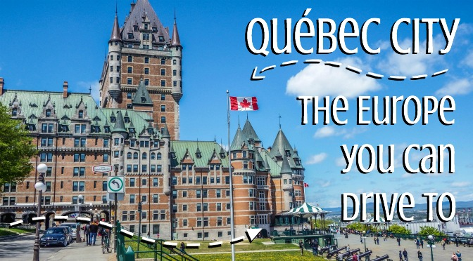 quebec city europe you can drive to
