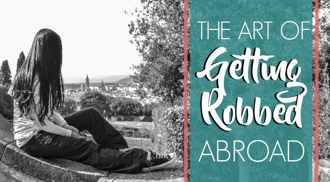 The Art of Getting Robbed Abroad