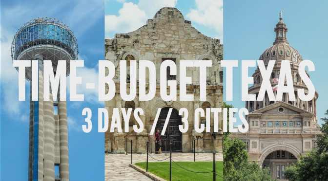 Time-Budget Texas Travel // 3 Cities in 3 Days - Dallas, San Antonio, Austin