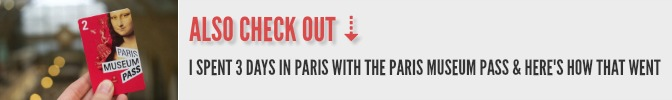 Also check out: I spent 3 days in Paris with the Paris Museum Pass and here's how it went...
